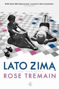 LATO ZIMĄ Rose Tremain